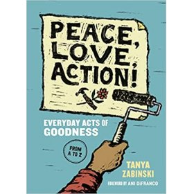 Peace, love, action! Everyday acts of goodness by Tanya Zabinski