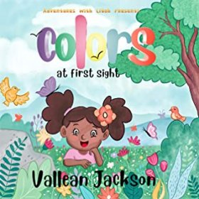 Adventures With Liyah presents: Colors At First Sight by Vallean Jackson