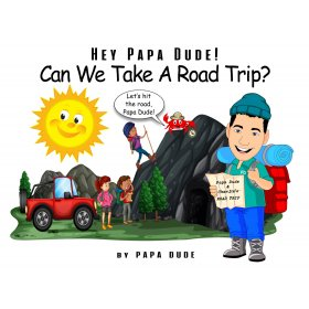Hey Papa Dude! Can We Take A Road Trip? by Papa Dude