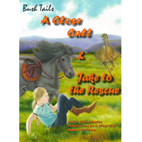 Bush Tails: A Close Call & Jake to the Rescue by Elaine Ouston