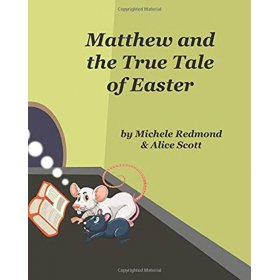 Matthew and the True Tale of Easter by Michele Redmond and Alice Scott