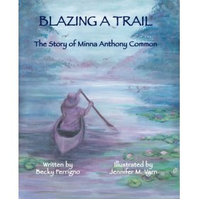 Blazing A Trail: The Story of Minna Anthony Common by Becky Ferrigno